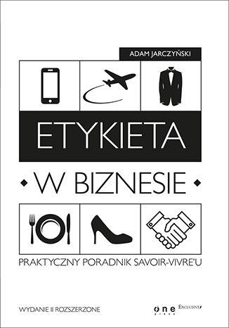 Okładka książki Etykieta w biznesie. Praktyczny poradnik savoir-vivre'u. Wydanie II rozszerzone