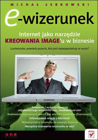 Okładka książki/ebooka E-wizerunek. Internet jako narzędzie kreowania image'u w biznesie