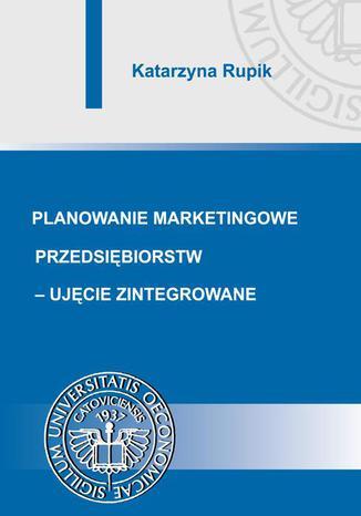 Okładka książki/ebooka Planowanie marketingowe przedsiębiorstw - ujęcie zintegrowane
