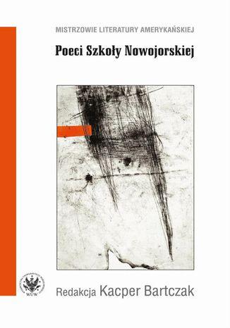 Okładka książki/ebooka Poeci Szkoły Nowojorskiej