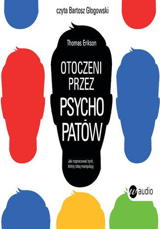 Okładka książki/ebooka Otoczeni przez psychopatów. Jak rozpoznać tych, którzy tobą manipulują