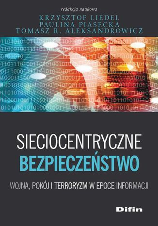 Okładka książki/ebooka Sieciocentryczne bezpieczeństwo. Wojna, pokój i terroryzm w epoce informacji