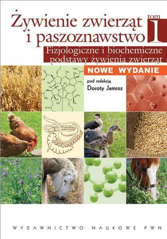 Okładka książki/ebooka Żywienie zwierząt i paszoznawstwo. Tom 1. Fizjologiczne i biochemiczne podstawy żywienia zwierząt