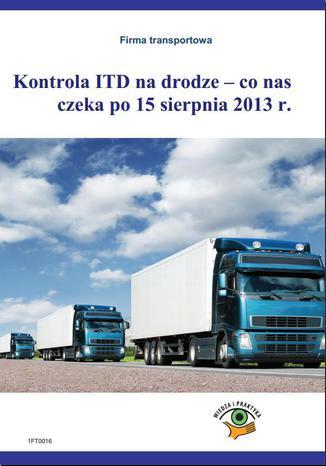 Okładka książki/ebooka Kontrola ITD na drodze - co nas czeka po 15 sierpnia 2013r