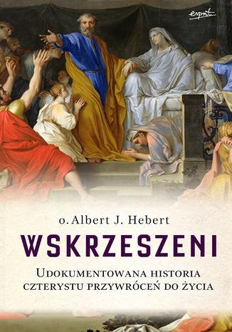 Okładka książki/ebooka Wskrzeszeni. Udokumentowana historia czterystu przywróceń do życia