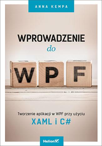 Okładka książki Wprowadzenie do WPF. Tworzenie aplikacji w WPF przy użyciu XAML i C#
