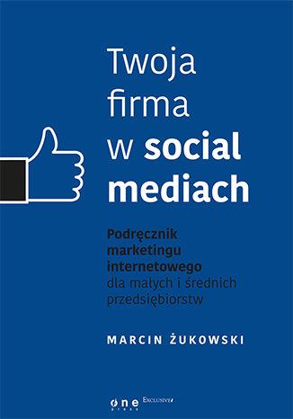 Okładka książki/ebooka Twoja firma w social mediach. Podręcznik marketingu internetowego dla małych i średnich przedsiębiorstw