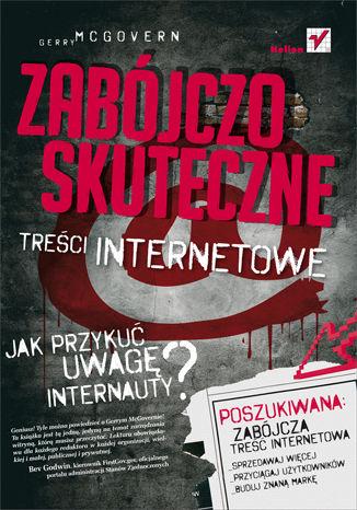 Okładka książki/ebooka Zabójczo skuteczne treści internetowe. Jak przykuć uwagę internauty?