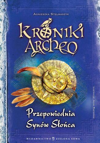 Okładka książki/ebooka Kroniki Archeo cz.7. Przepowiednia Synów Słońca