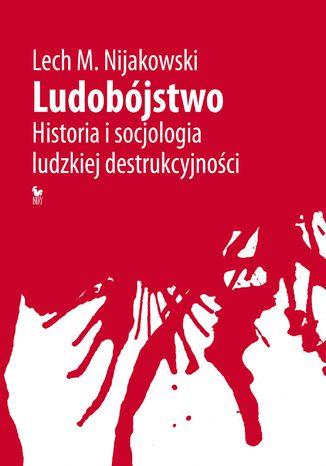 Okładka książki/ebooka Ludobójstwo. Historia i socjologia ludzkiej destrukcyjności