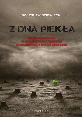 Okładka książki/ebooka Z dna piekła. Moje przeżycia w niemieckich obozach koncentracyjnych 1943-1945