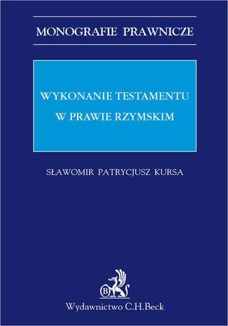 Okładka książki/ebooka Wykonanie testamentu w prawie rzymskim