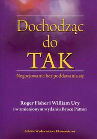 Okładka książki/ebooka Dochodząc do TAK. Negocjowanie bez poddawania się