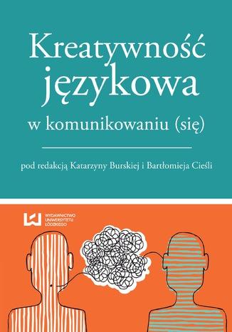 Okładka książki/ebooka Kreatywność językowa w komunikowaniu (się)