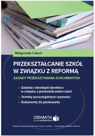 Okładka książki/ebooka Przekształcanie szkół w związku z reformą - zasady przekazywania dokumentów