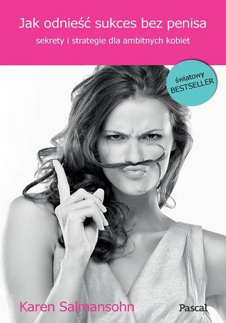 Okładka książki/ebooka Jak odnieść sukces bez penisa, czyli sekrety i strategie dla ambitnych kobiet