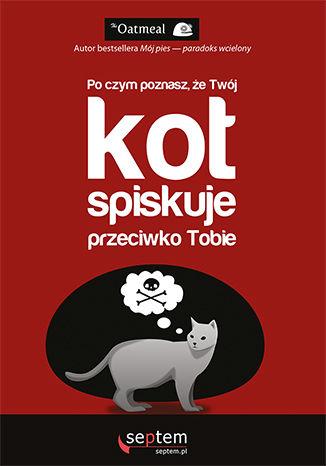 Okładka książki/ebooka Po czym poznasz, że Twój kot spiskuje przeciwko Tobie?