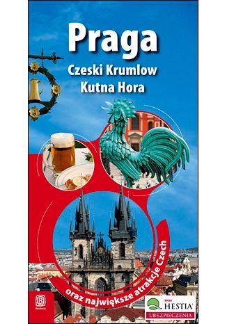 Okładka książki Praga, Czeski Krumlow, Kutna Hora oraz największe atrakcje Czech. Wydanie 1