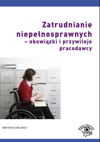 Okładka książki/ebooka Zatrudnianie niepełnosprawnych - obowiązki i przywileje pracodawcy