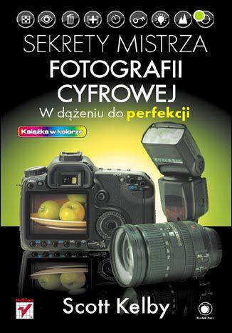 Okładka książki/ebooka Sekrety mistrza fotografii cyfrowej. W dążeniu do perfekcji