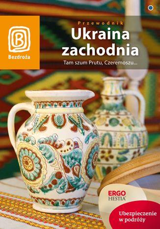Okładka książki Ukraina zachodnia. Tam szum Prutu, Czeremoszu... Wydanie 6