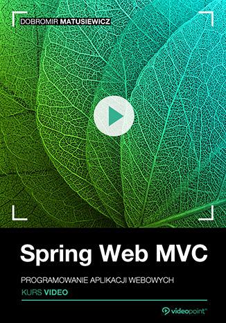 Okładka książki/ebooka Spring Web MVC. Kurs video. Programowanie aplikacji webowych