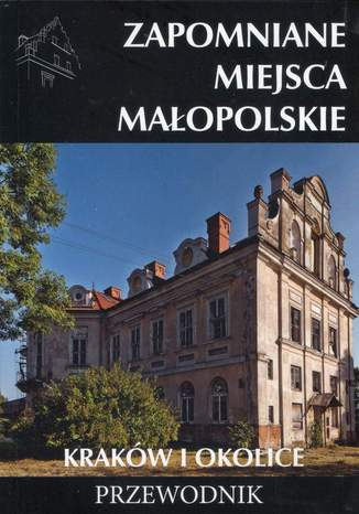 Okładka książki/ebooka Zapomniane miejsca Małopolskie. Kraków i okolice