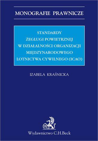Okładka książki/ebooka Standardy żeglugi powietrznej w działalności Organizacji Międzynarodowego Lotnictwa Cywilnego (ICAO)