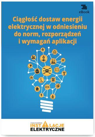 Okładka książki/ebooka Ciągłość dostaw energii elektrycznej w odniesieniu do norm, rozporządzeń i wymagań aplikacji