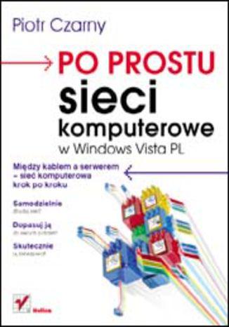 Okładka książki/ebooka Po prostu sieci komputerowe w Windows Vista PL