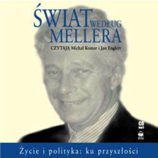 Okładka książki Świat według Mellera. Życie i polityka - ku przyszłości