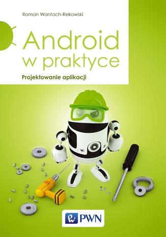 Okładka książki/ebooka Android w praktyce. Projektowanie aplikacji
