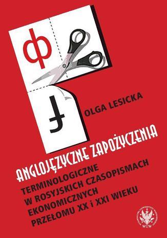 Okładka książki/ebooka Anglojęzyczne zapożyczenia terminologiczne w rosyjskich czasopismach ekonomicznych przełomu XX i XXI wieku