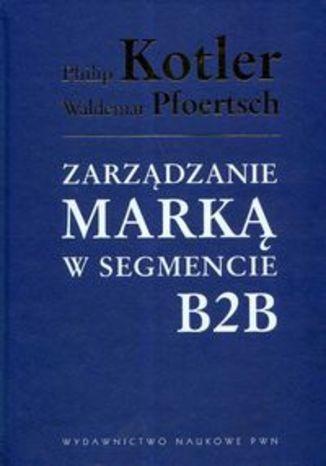 Okładka książki/ebooka Zarządzanie marką w segmencie B2B