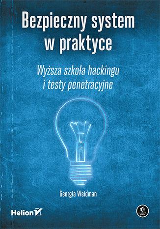 Okładka książki/ebooka Bezpieczny system w praktyce. Wyższa szkoła hackingu i testy penetracyjne