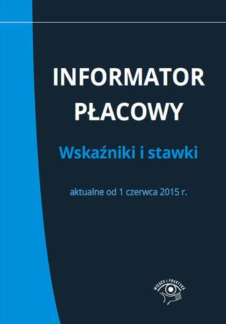 Okładka książki/ebooka Informator płacowy. Wskaźniki i stawki aktualne od 1 czerwca 2015 r