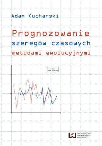 Okładka książki/ebooka Prognozowanie szeregów czasowych metodami ewolucyjnymi