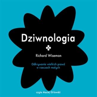 Okładka książki Dziwnologia. Odkrywanie wielkich prawd w rzeczach małych