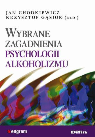 Okładka książki/ebooka Wybrane zagadnienia psychologii alkoholizmu