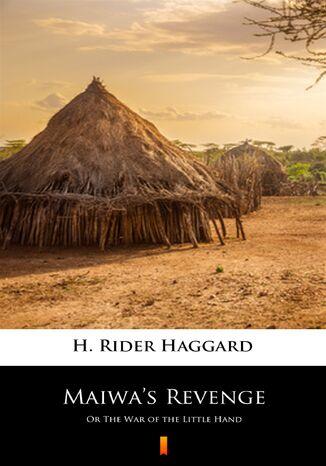 Okładka książki/ebooka Maiwas Revenge. Or The War of the Little Hand