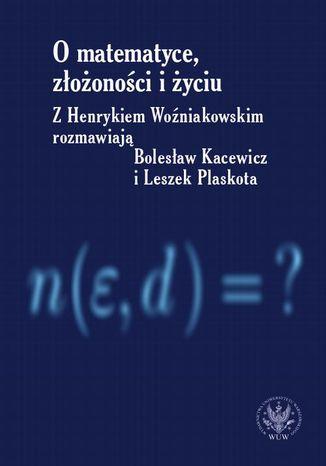 Okładka książki/ebooka O matematyce, złożoności i życiu