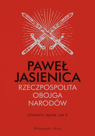 Okładka książki/ebooka Rzeczpospolita Obojga Narodów. Calamitatis regnum. Tom 2