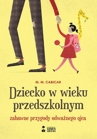 Okładka książki/ebooka Dziecko w wieku przedszkolnym. Zabawne przygody odważnego ojca