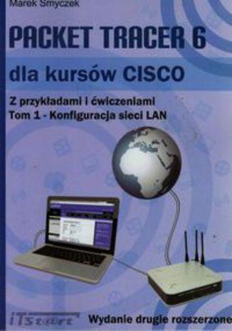 Okładka książki/ebooka Packet Tracer 6 dla kursów CISCO z przykładami i ćwiczeniami. Tom 1