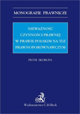 Okładka książki/ebooka Nieważność czynności prawnej w prawie polskim na tle porównawczym