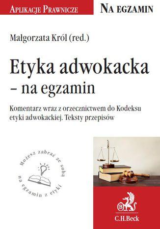 Okładka książki/ebooka Etyka adwokacka - na egzamin. Tekst ustawy, komentarz, orzecznictwo