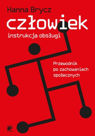 Okładka książki/ebooka Człowiek - instrukcja obsługi. Przewodnik po zachowaniach społecznych