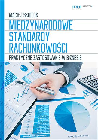 Okładka książki/ebooka Międzynarodowe Standardy Rachunkowości. Praktyczne zastosowanie w biznesie