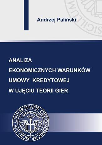Okładka książki/ebooka Analiza ekonomicznych warunków umowy kredytowej w ujęciu teorii gier