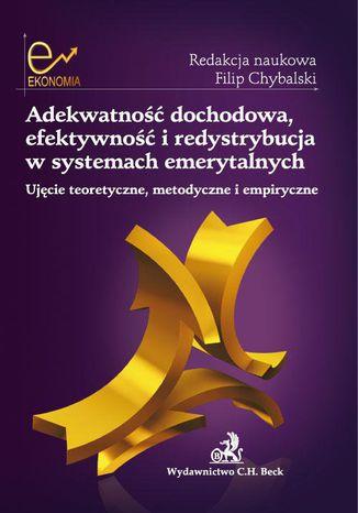 Okładka książki/ebooka Adekwatność dochodowa, efektywność i redystrybucja w systemach emerytalnych. Ujęcie teoretyczne, metodyczne i empiryczne